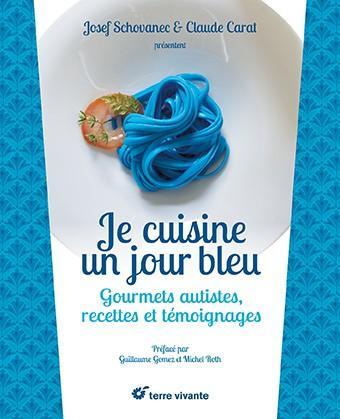Cuisine et autisme Livre Je cuisine un jour bleu avec Joseph Schovanec