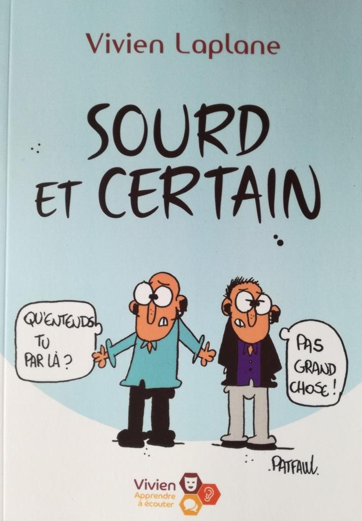 Sourd Et Certain La Surdite Evoquee Avec Humour Et Recul