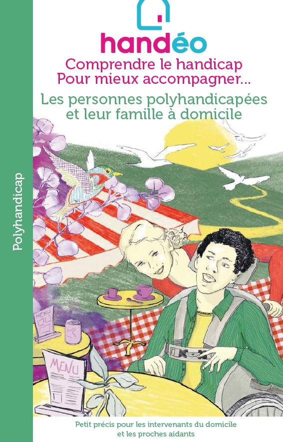 Mieux accompagner les personnes polyhandicapées et leur famille à domicile : Le guide Handéo